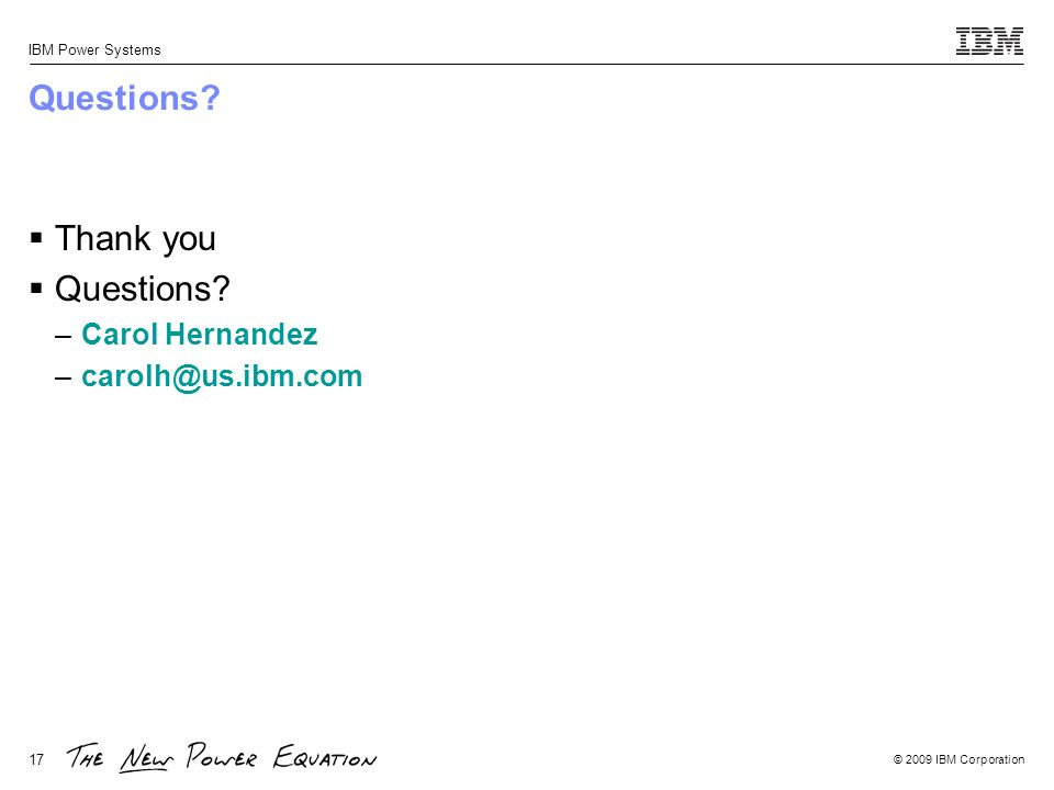 Questions Thank you Questions Carol Hernandez carolh@us.ibm.com