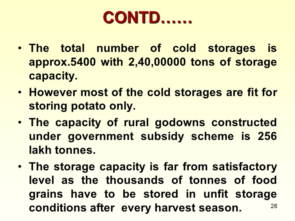 CONTD…… The total number of cold storages is approx.5400 with 2,40,00000 tons of storage capacity.