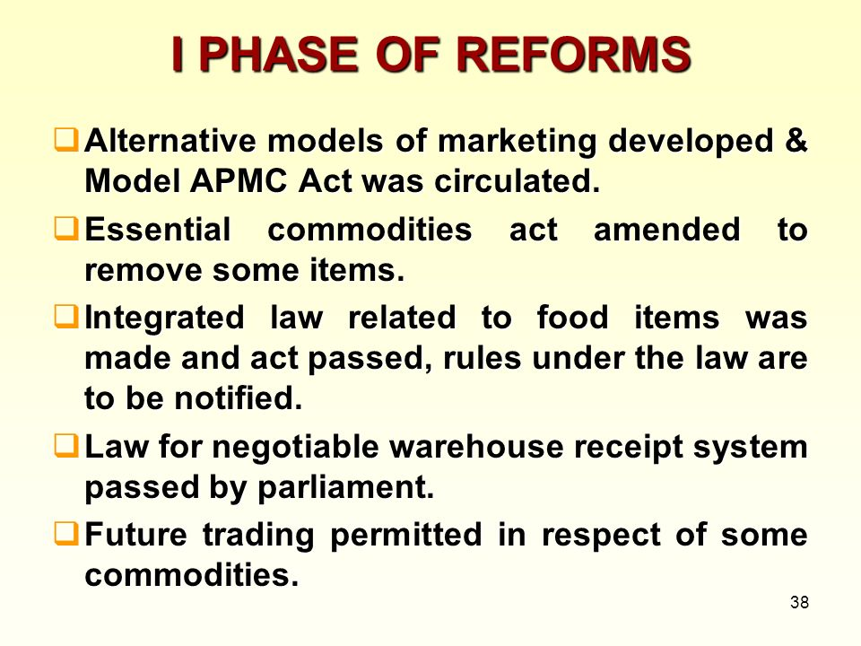 I PHASE OF REFORMSAlternative models of marketing developed & Model APMC Act was circulated. Essential commodities act amended to remove some items.