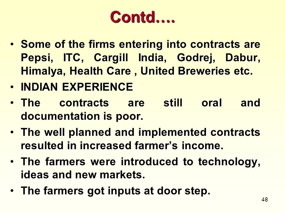 Contd…. Some of the firms entering into contracts are Pepsi, ITC, Cargill India, Godrej, Dabur, Himalya, Health Care , United Breweries etc.