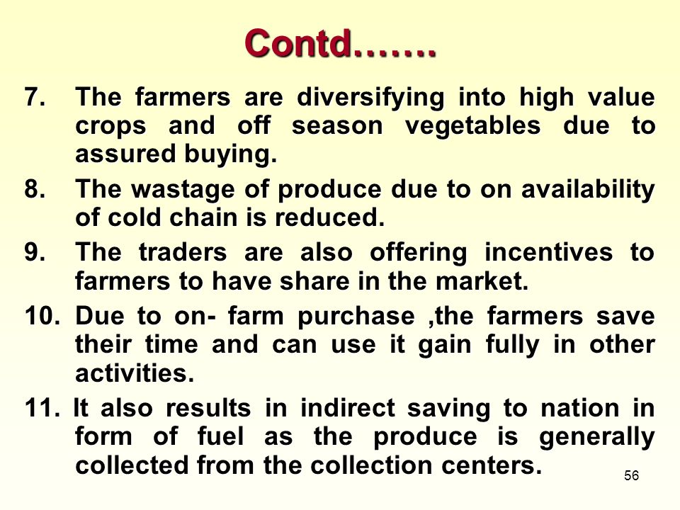Contd……. 7. The farmers are diversifying into high value crops and off season vegetables due to assured buying.