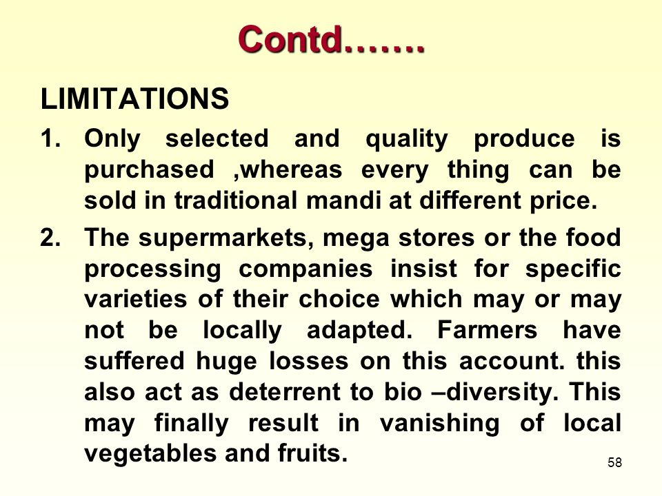 Contd……. LIMITATIONS. Only selected and quality produce is purchased ,whereas every thing can be sold in traditional mandi at different price.