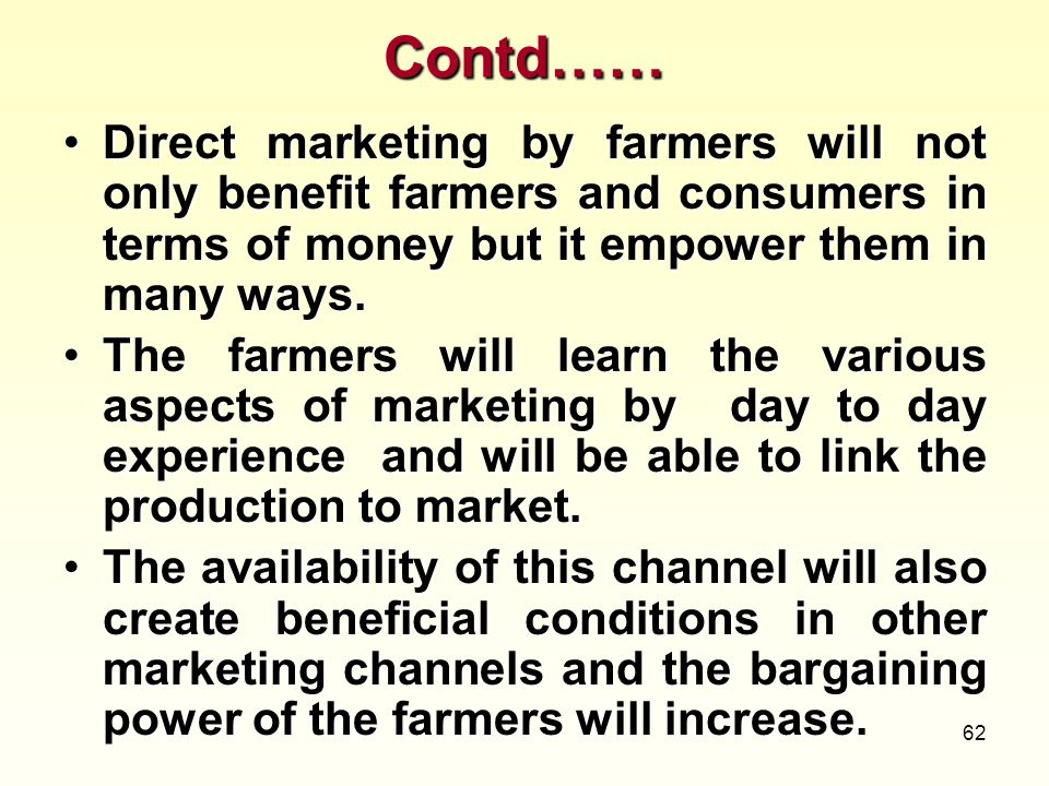 Contd…… Direct marketing by farmers will not only benefit farmers and consumers in terms of money but it empower them in many ways.