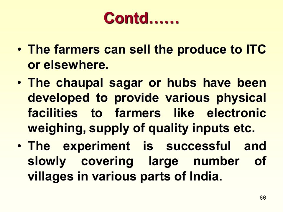 Contd…… The farmers can sell the produce to ITC or elsewhere.