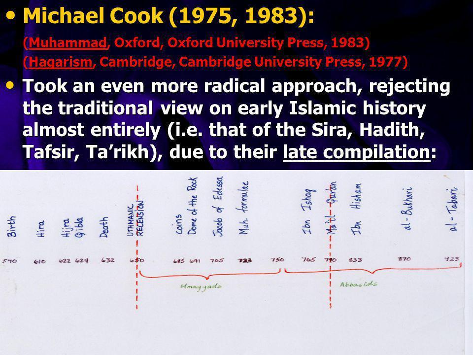 Michael Cook (1975, 1983): (Muhammad, Oxford, Oxford University Press, 1983) (Hagarism, Cambridge, Cambridge University Press, 1977)