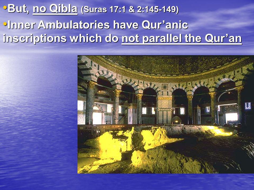 But, no Qibla (Suras 17:1 & 2:145-149)