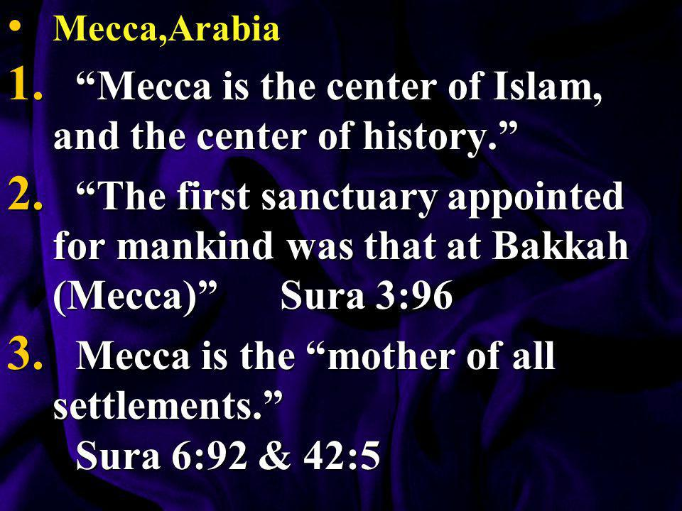 Mecca is the center of Islam, and the center of history.