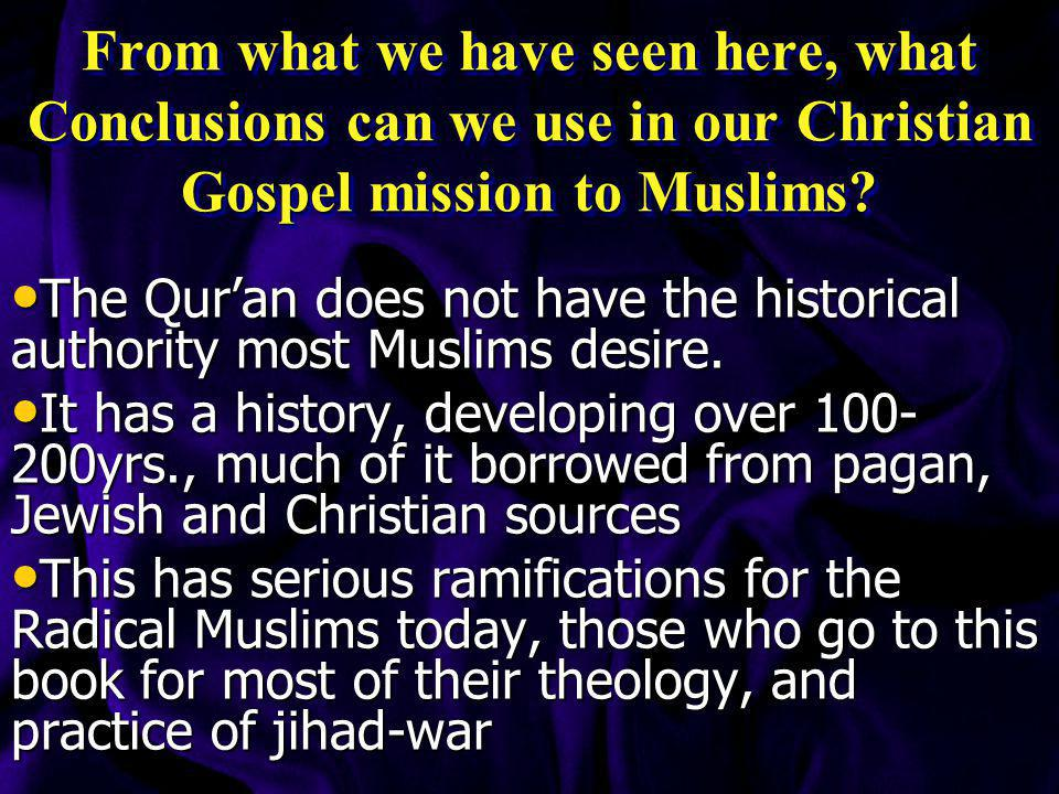 From what we have seen here, what Conclusions can we use in our Christian Gospel mission to Muslims