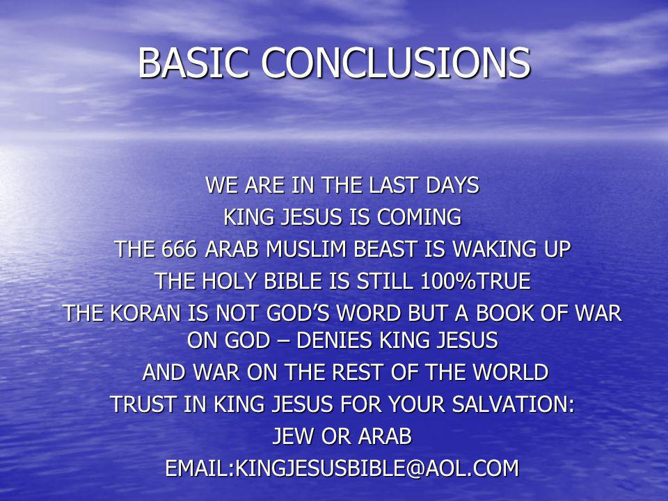 BASIC CONCLUSIONS WE ARE IN THE LAST DAYS KING JESUS IS COMING