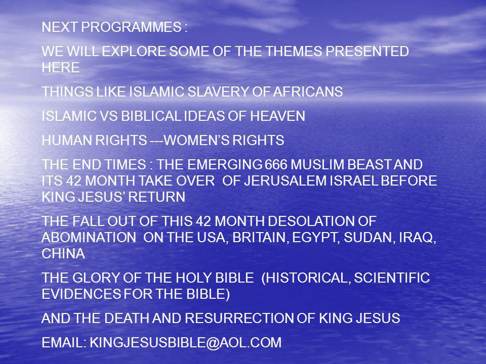 NEXT PROGRAMMES : WE WILL EXPLORE SOME OF THE THEMES PRESENTED HERE. THINGS LIKE ISLAMIC SLAVERY OF AFRICANS.