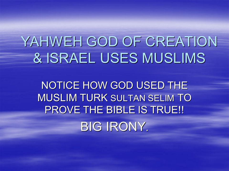 YAHWEH GOD OF CREATION & ISRAEL USES MUSLIMS