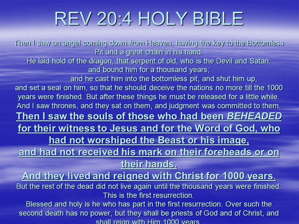 REV 20:4 HOLY BIBLE Then I saw an angel coming down from Heaven, having the key to the Bottomless Pit and a great chain in his hand.