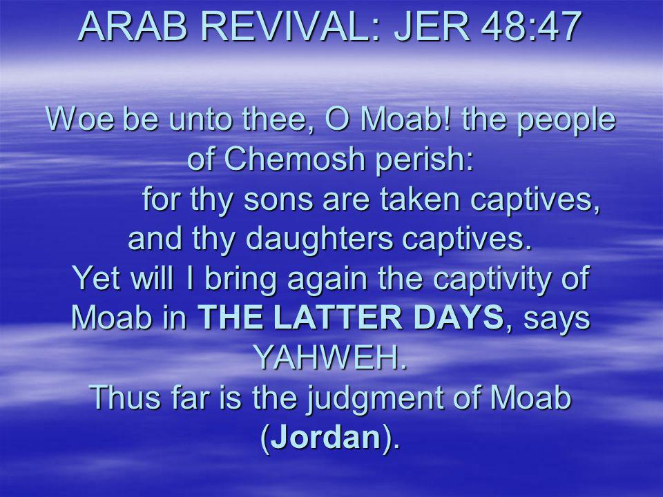 ARAB REVIVAL: JER 48:47 Woe be unto thee, O Moab