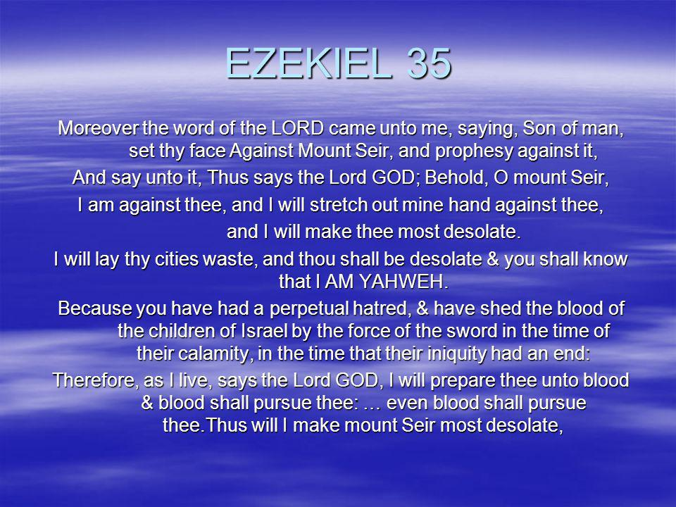 EZEKIEL 35 Moreover the word of the LORD came unto me, saying, Son of man, set thy face Against Mount Seir, and prophesy against it,