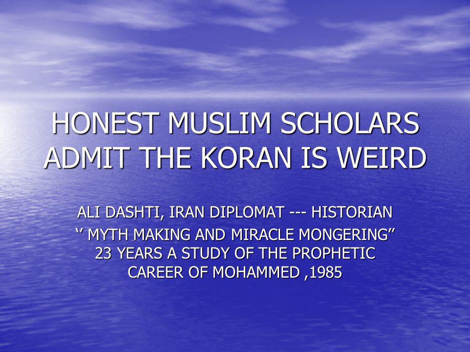 HONEST MUSLIM SCHOLARS ADMIT THE KORAN IS WEIRD