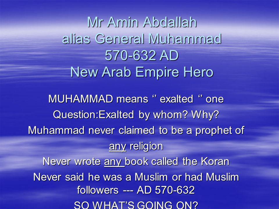 Mr Amin Abdallah alias General Muhammad 570-632 AD New Arab Empire Hero
