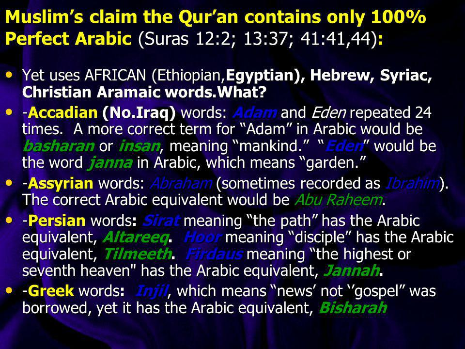 Muslim's claim the Qur'an contains only 100% Perfect Arabic (Suras 12:2; 13:37; 41:41,44):