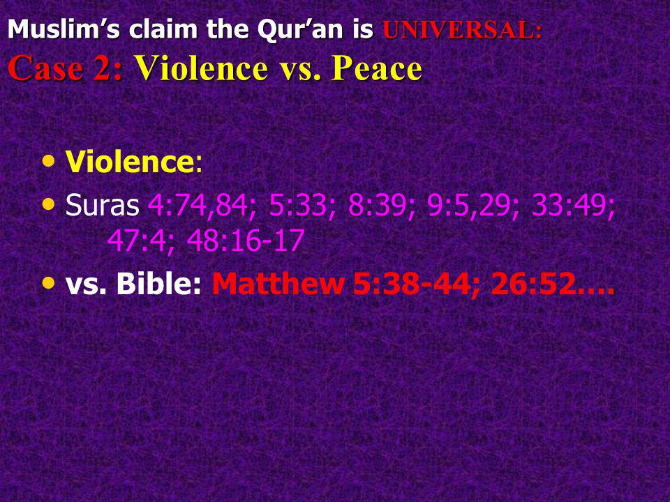 Muslim's claim the Qur'an is UNIVERSAL: Case 2: Violence vs. Peace