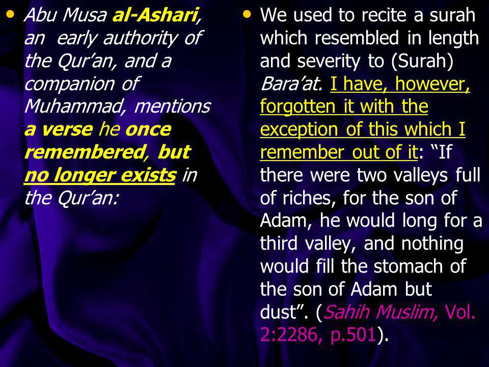 Abu Musa al-Ashari, an early authority of the Qur'an, and a companion of Muhammad, mentions a verse he once remembered, but no longer exists in the Qur'an: