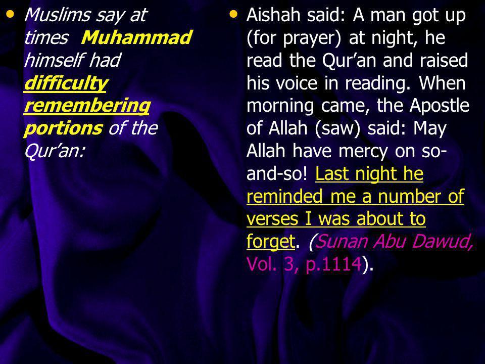 Muslims say at times Muhammad himself had difficulty remembering portions of the Qur'an: