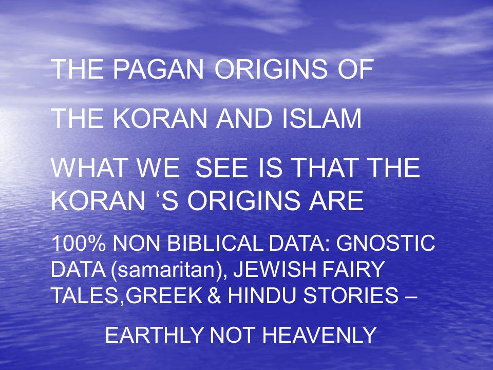 WHAT WE SEE IS THAT THE KORAN 'S ORIGINS ARE