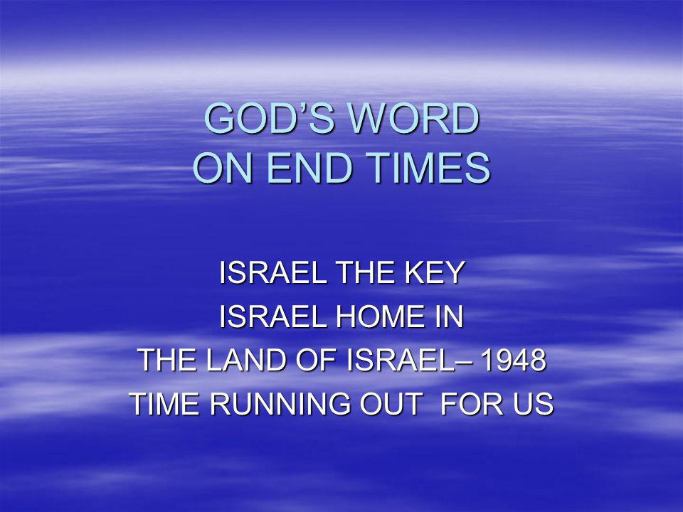 GOD'S WORD ON END TIMES ISRAEL THE KEY ISRAEL HOME IN
