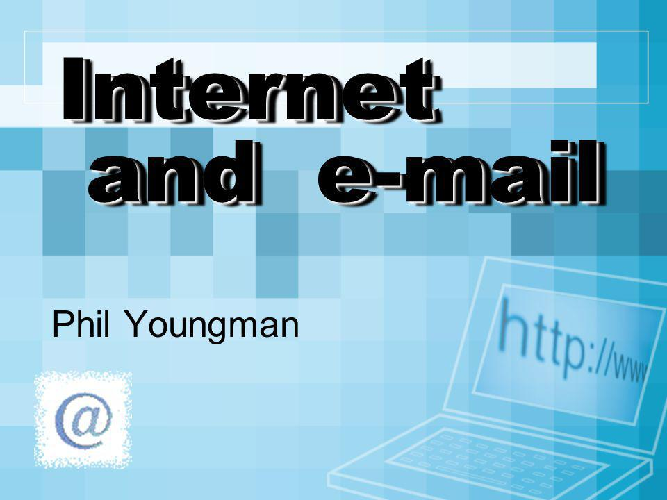 Internet and e-mail Phil Youngman