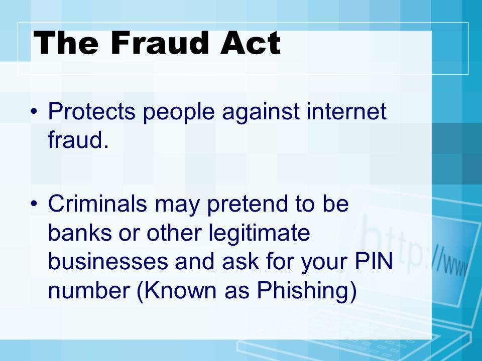 The Fraud Act Protects people against internet fraud.