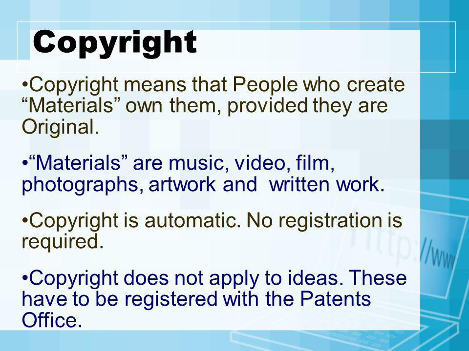 Copyright Copyright means that People who create Materials own them, provided they are Original.
