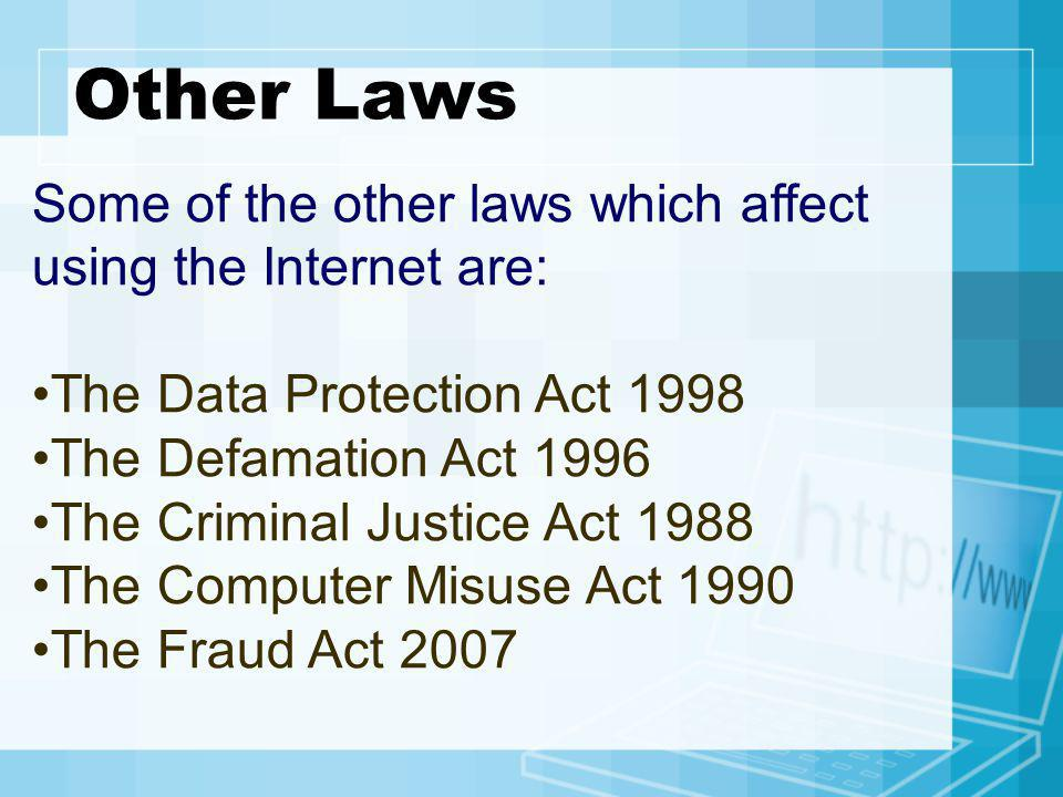 Other Laws Some of the other laws which affect using the Internet are: