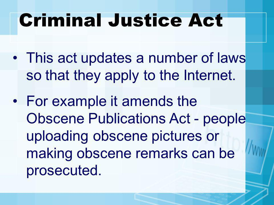 Criminal Justice Act This act updates a number of laws so that they apply to the Internet.