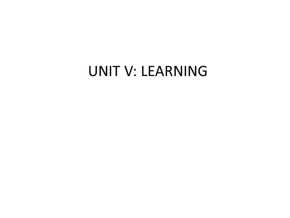 UNIT V: LEARNING