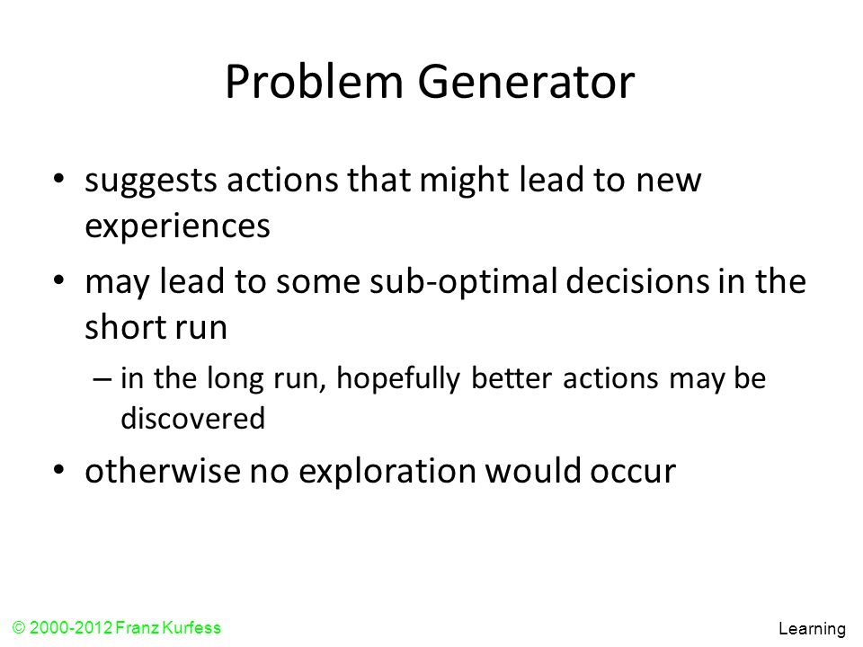 Problem Generator suggests actions that might lead to new experiences