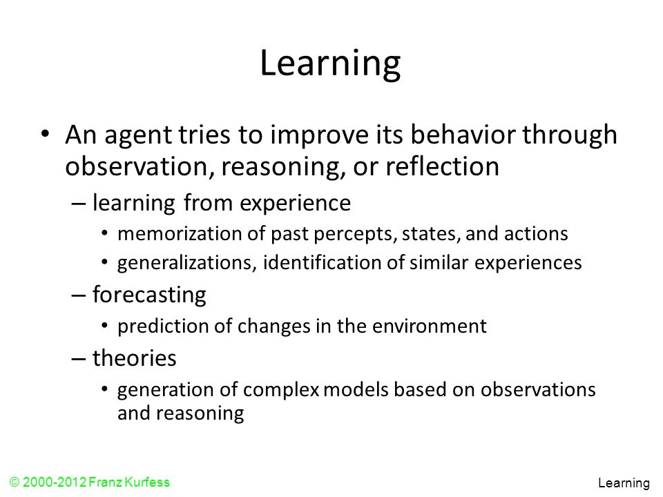 Learning An agent tries to improve its behavior through observation, reasoning, or reflection. learning from experience.