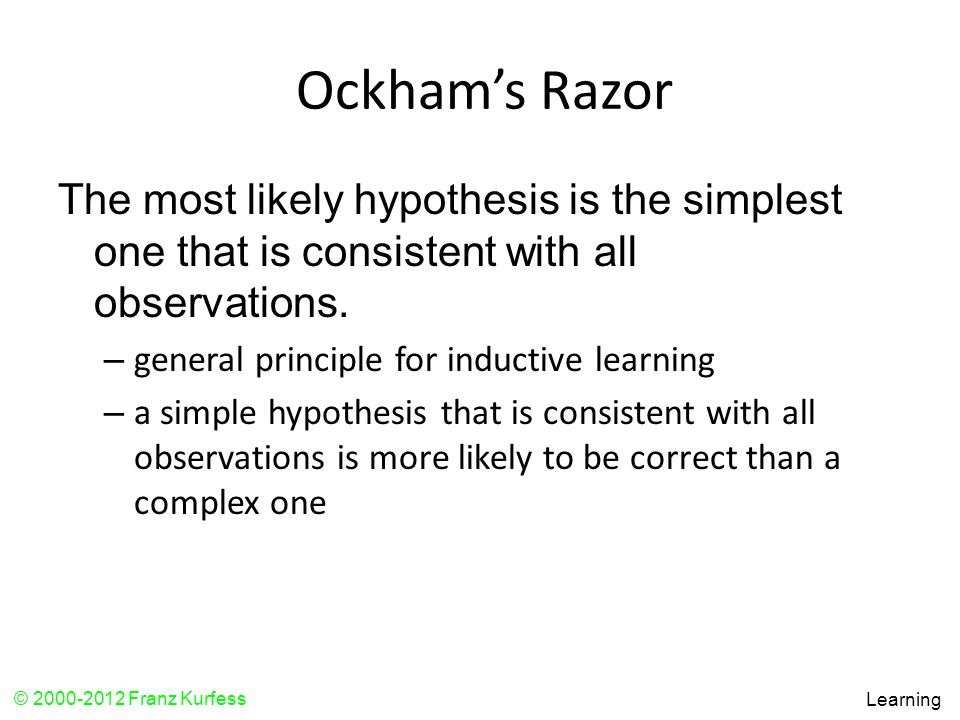 Ockham's Razor The most likely hypothesis is the simplest one that is consistent with all observations.
