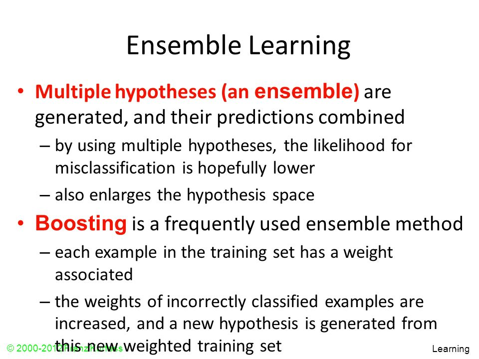Ensemble Learning Multiple hypotheses (an ensemble) are generated, and their predictions combined.