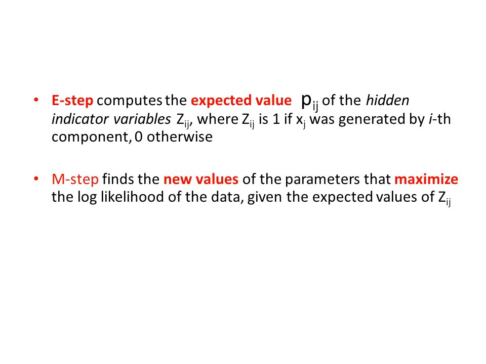 E-step computes the expected value pij of the hidden indicator variables Zij, where Zij is 1 if xj was generated by i-th component, 0 otherwise