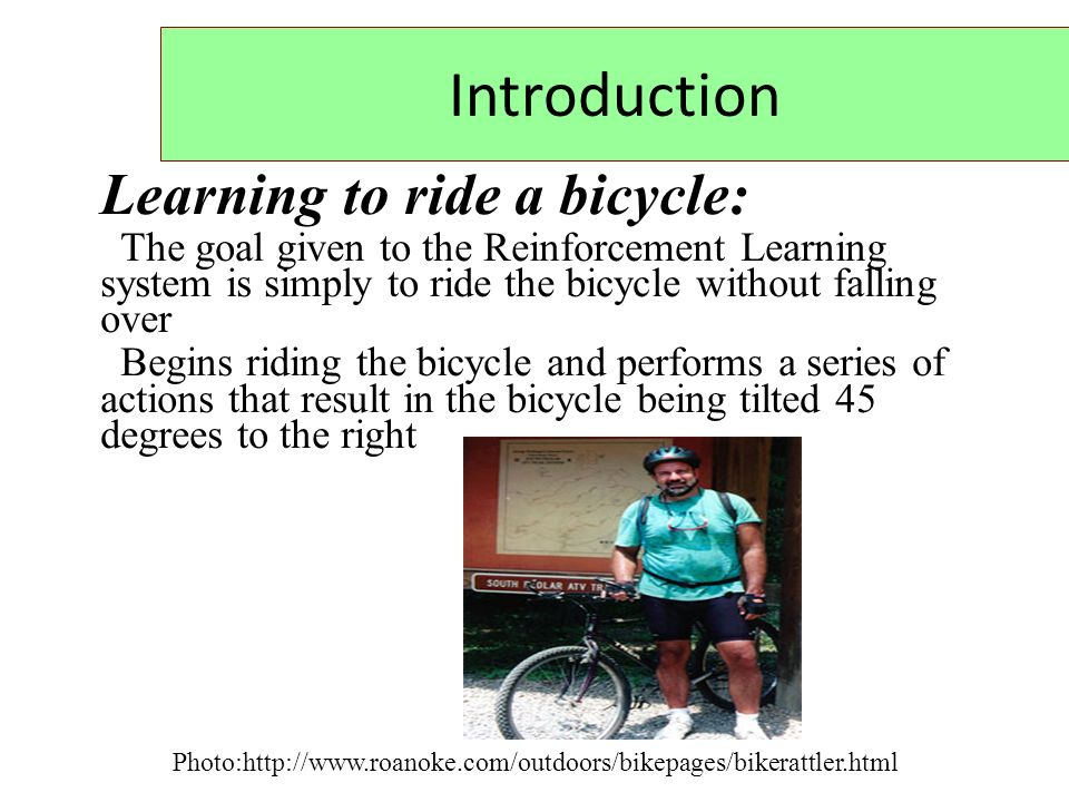 Introduction Learning to ride a bicycle: