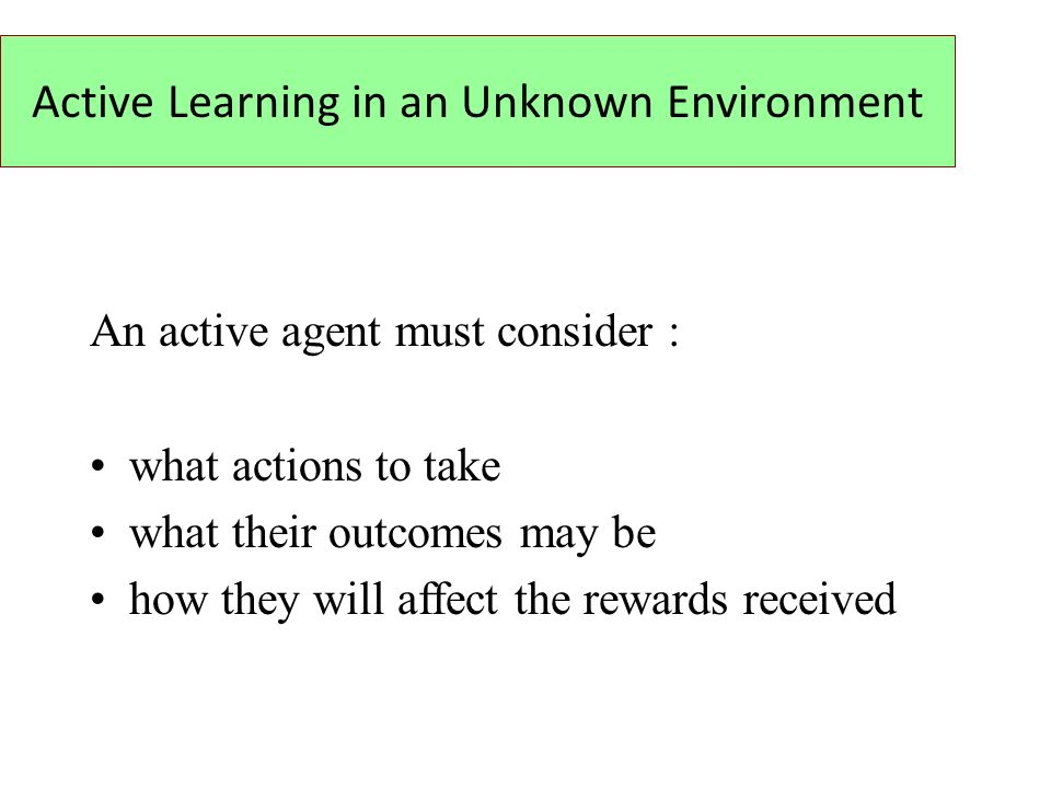 Active Learning in an Unknown Environment