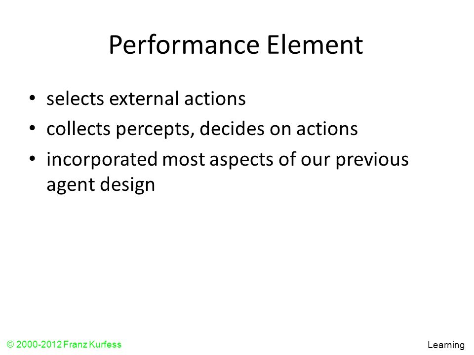 Performance Element selects external actions