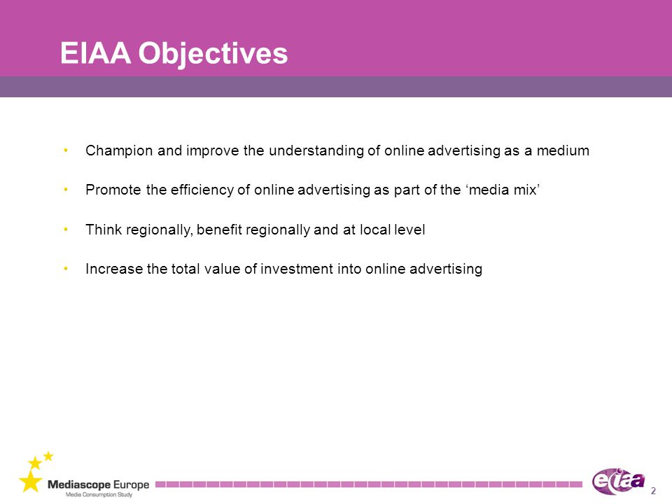 EIAA Objectives Champion and improve the understanding of online advertising as a medium.