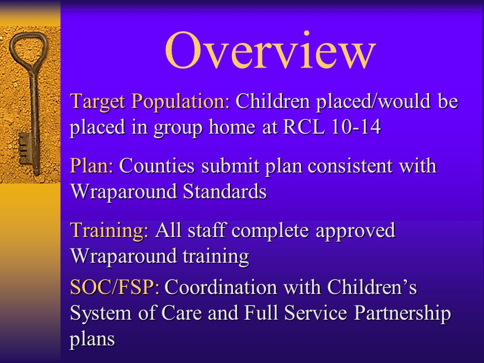 Overview Target Population: Children placed/would be placed in group home at RCL 10-14.