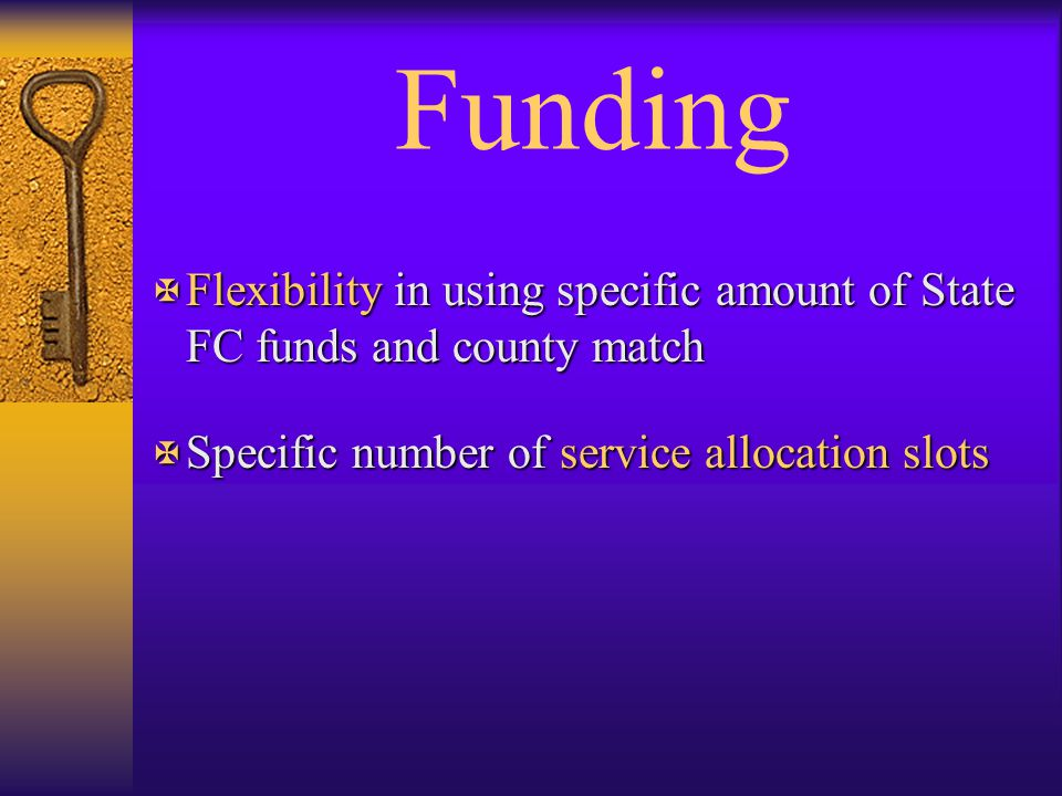 Funding Flexibility in using specific amount of State FC funds and county match.