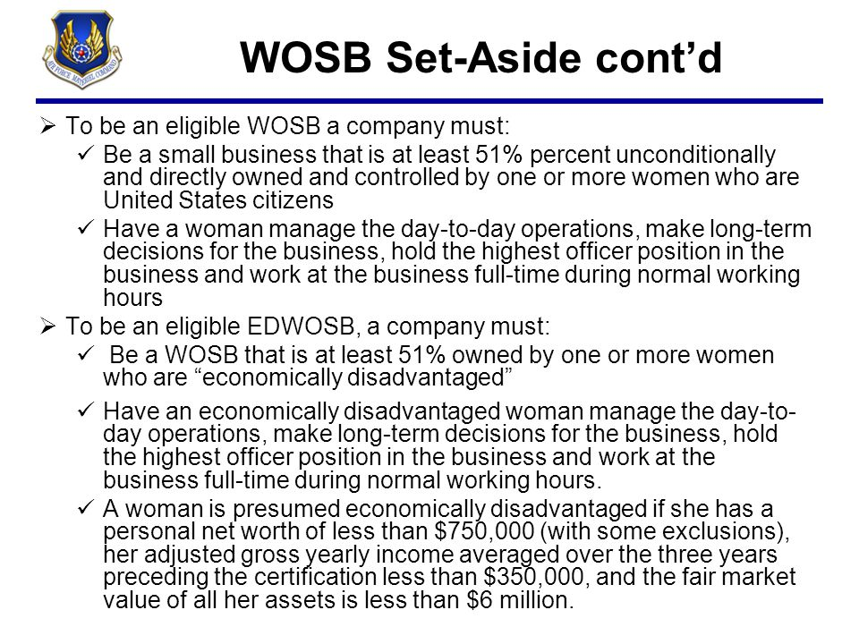 WOSB Set-Aside cont'd To be an eligible WOSB a company must:
