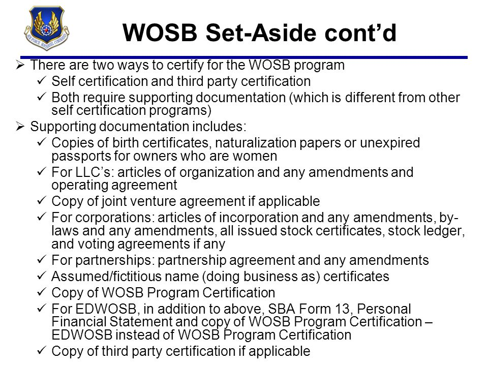 WOSB Set-Aside cont'd 4/6/2017. There are two ways to certify for the WOSB program. Self certification and third party certification.
