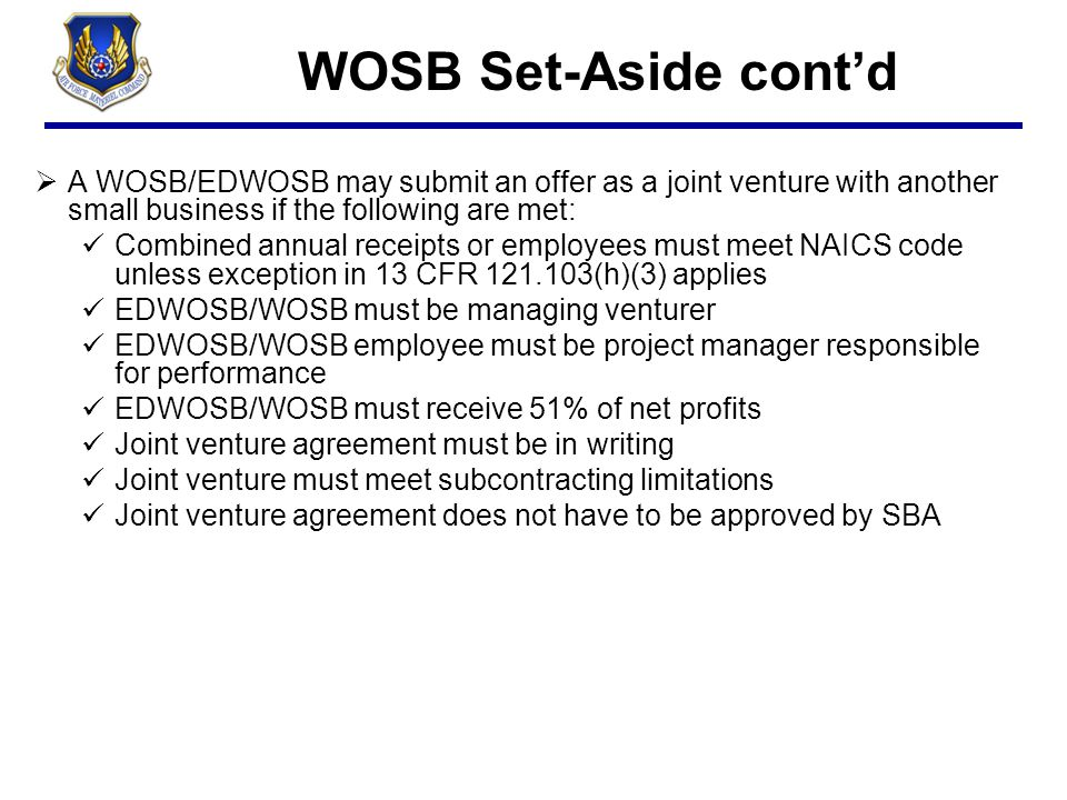 WOSB Set-Aside cont'd 4/6/2017. A WOSB/EDWOSB may submit an offer as a joint venture with another small business if the following are met: