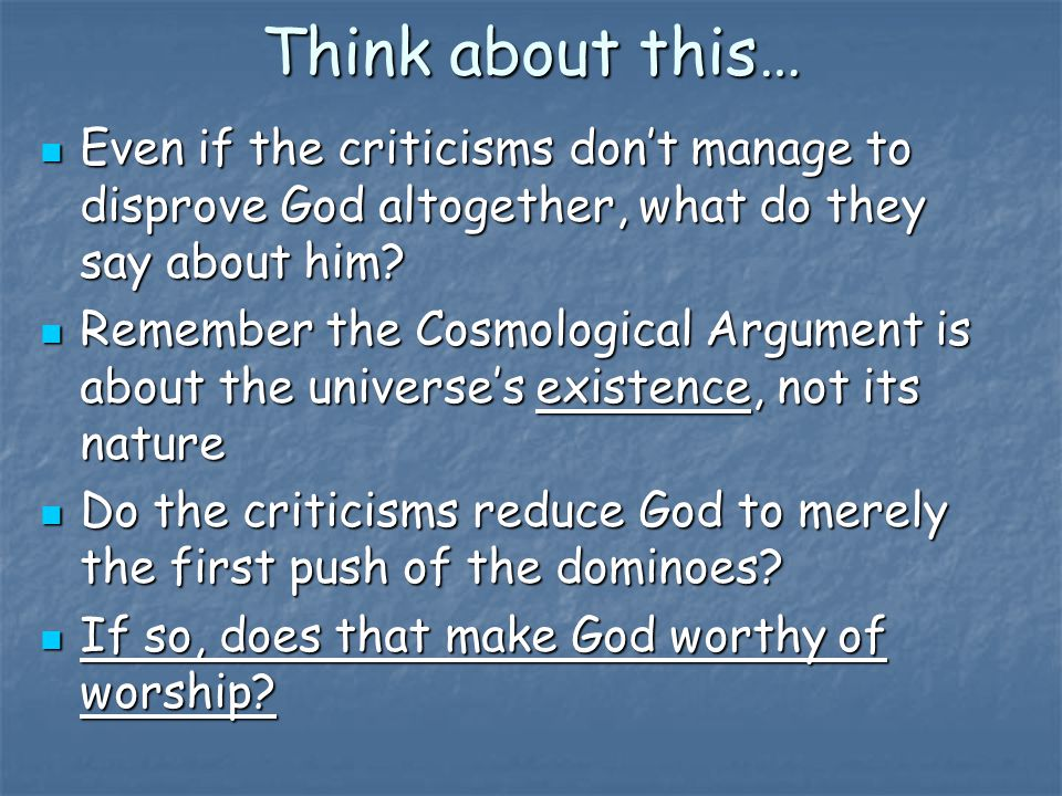 Think about this… Even if the criticisms don't manage to disprove God altogether, what do they say about him