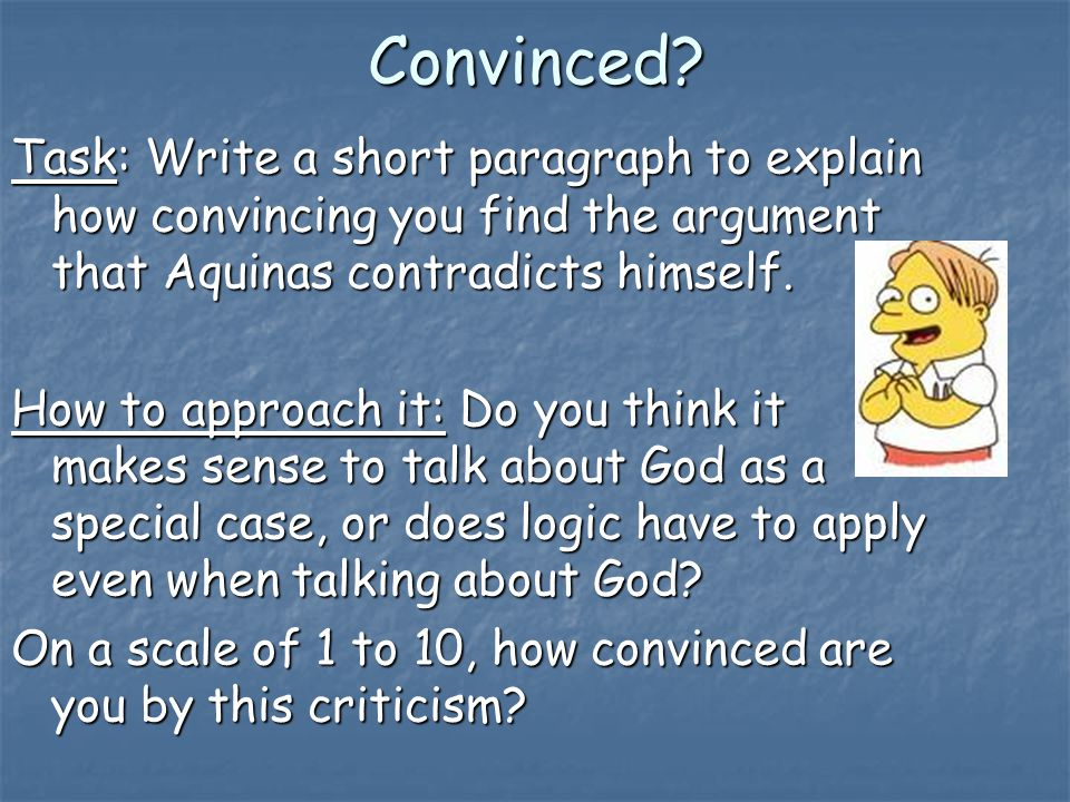 Convinced Task: Write a short paragraph to explain how convincing you find the argument that Aquinas contradicts himself.