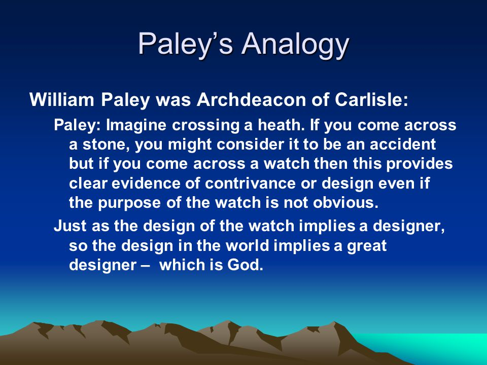 Paley's Analogy William Paley was Archdeacon of Carlisle: