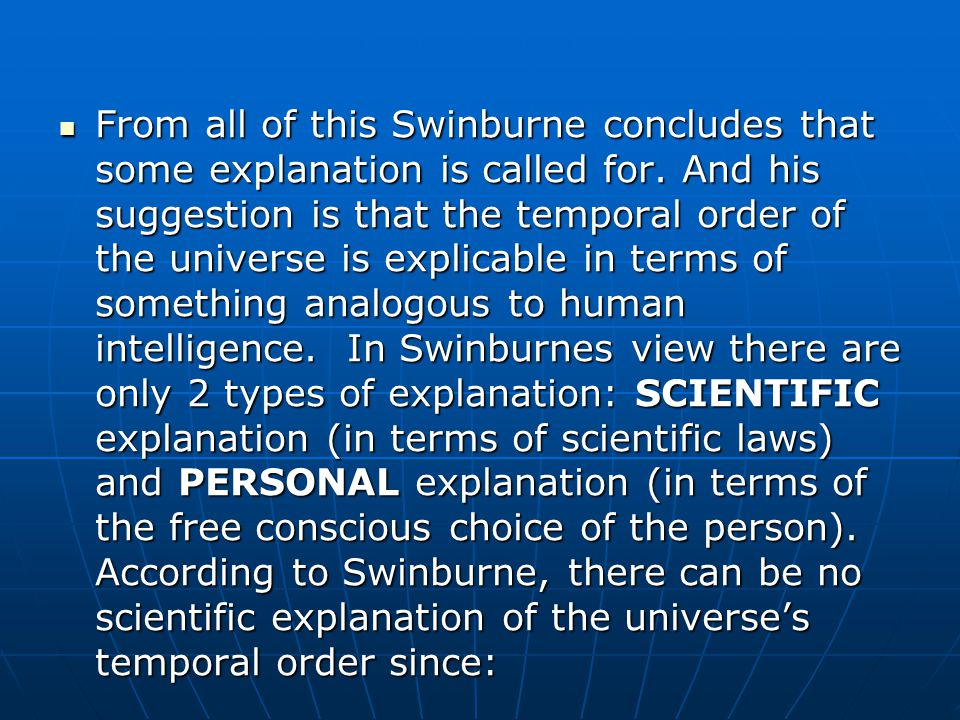 From all of this Swinburne concludes that some explanation is called for.